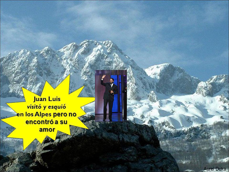 Juan Luis visitó y esquió pero no en los Alpes pero no encontró a su amor.