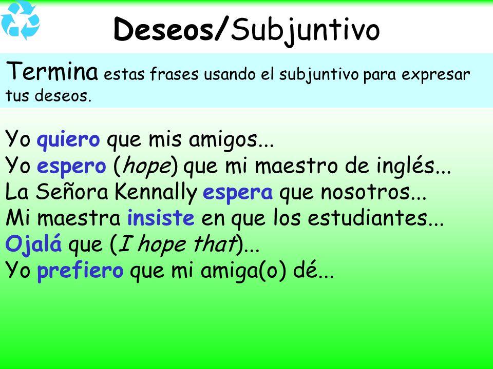 Deseos/Subjuntivo Termina estas frases usando el subjuntivo para expresar tus deseos. Yo quiero que mis amigos... Yo espero (hope) que mi maestro de i