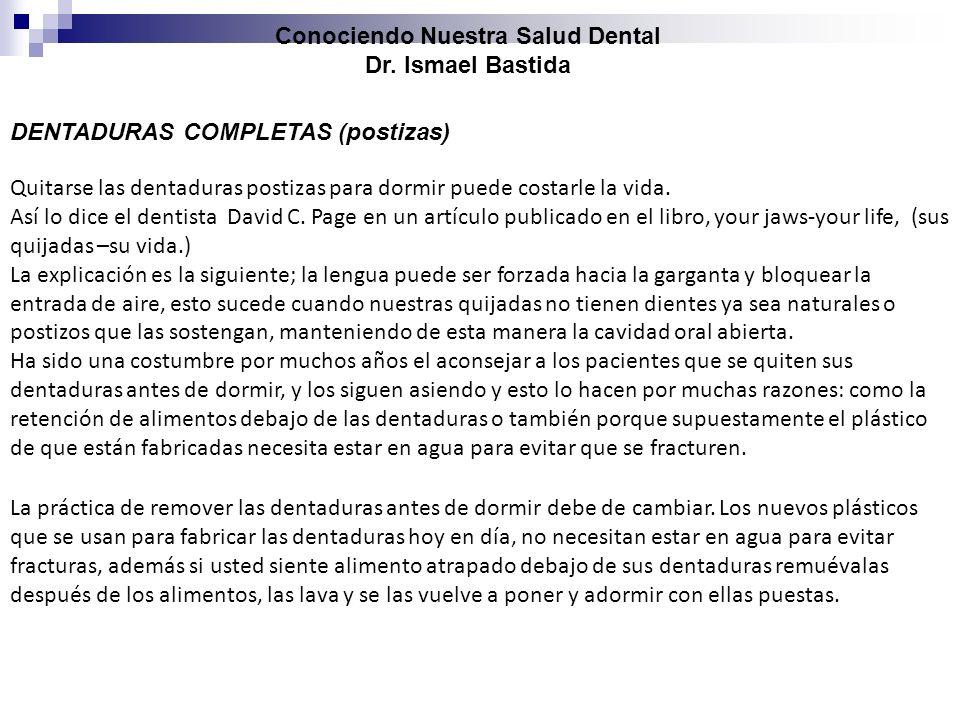 Conociendo Nuestra Salud Dental Dr. Ismael Bastida DENTADURAS COMPLETAS (postizas) Quitarse las dentaduras postizas para dormir puede costarle la vida