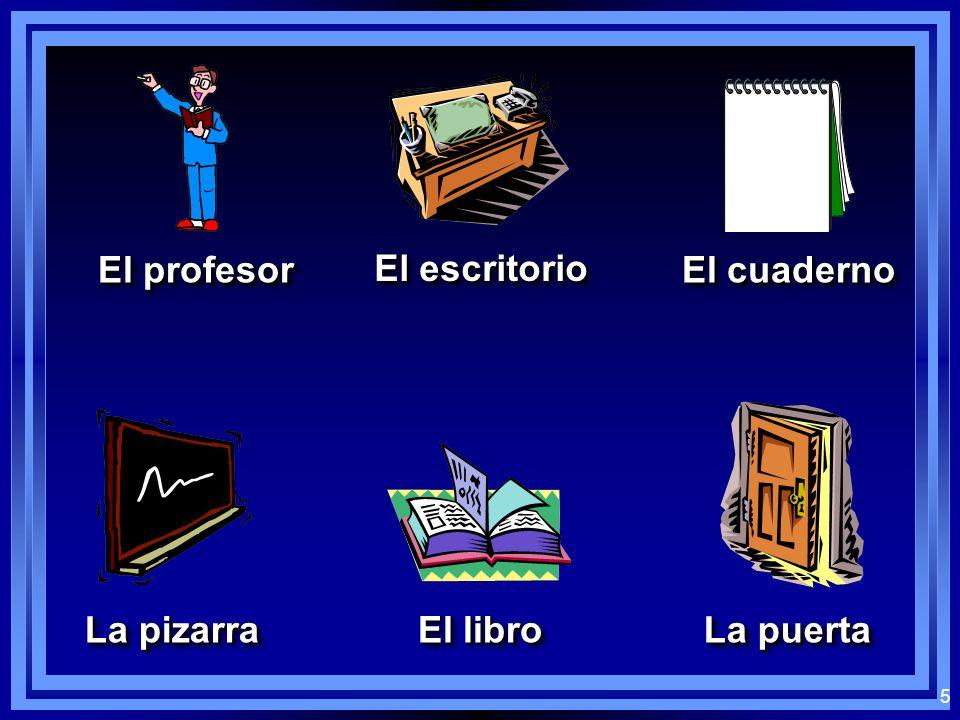 5 El profesor El escritorio El cuaderno La pizarra El libro La puerta