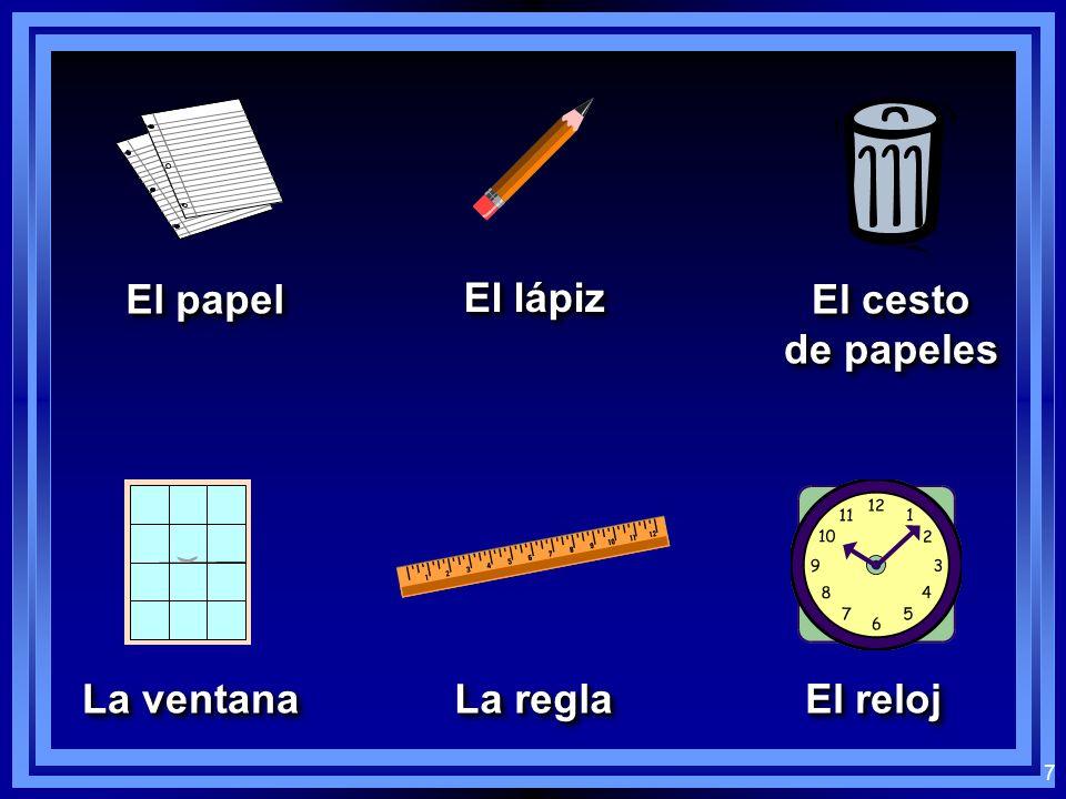 7 El papel El lápiz El cesto de papeles El cesto de papeles La ventana La regla El reloj