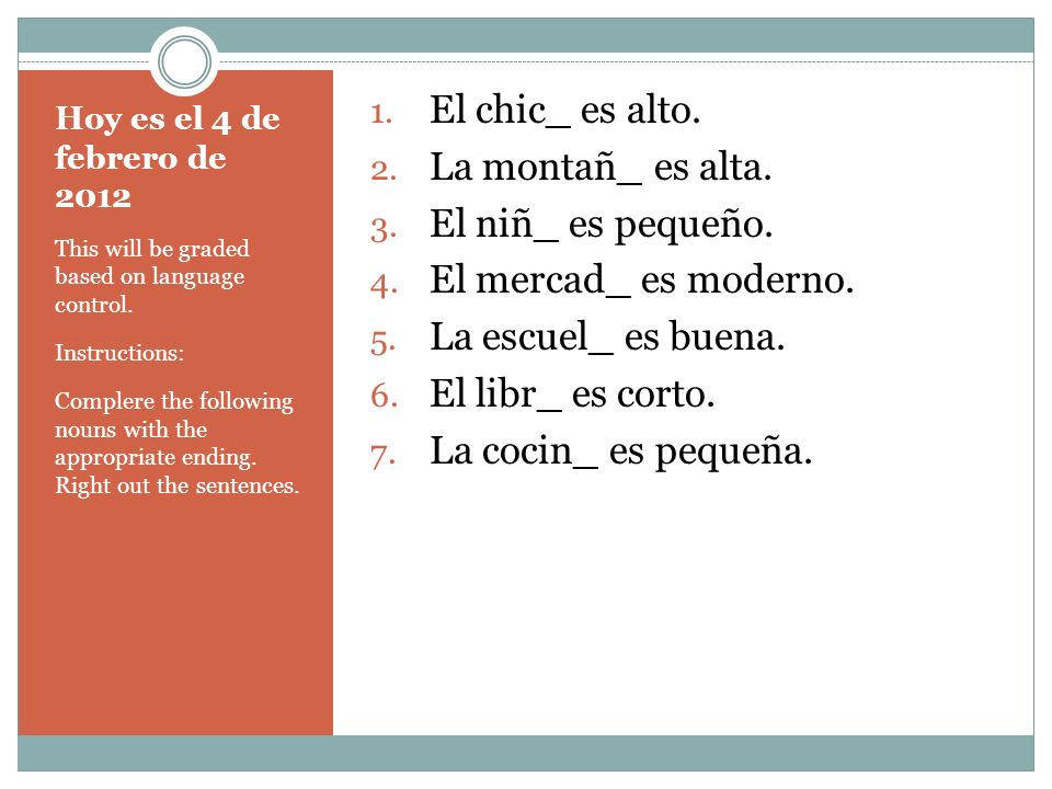 Hoy es el 5 de febrero de 2013 Complete the following sentences with the appropriate form of the indicated infinitive.