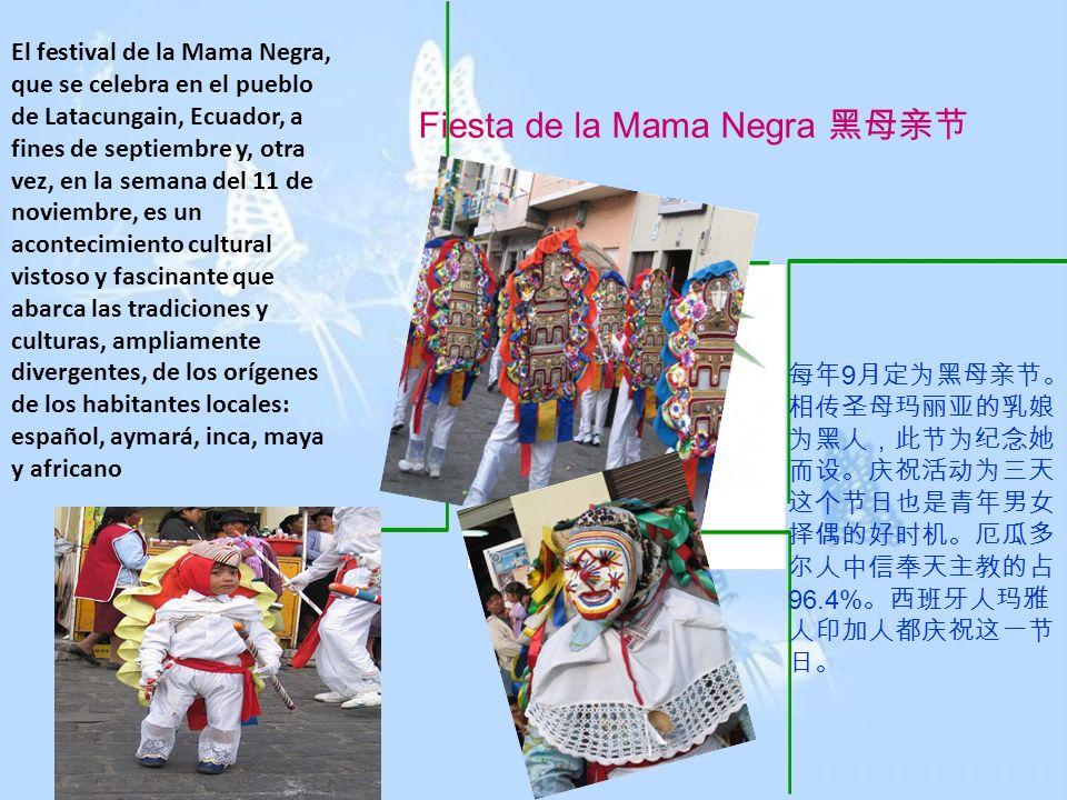 Fiesta de la Mama Negra El festival de la Mama Negra, que se celebra en el pueblo de Latacungain, Ecuador, a fines de septiembre y, otra vez, en la se