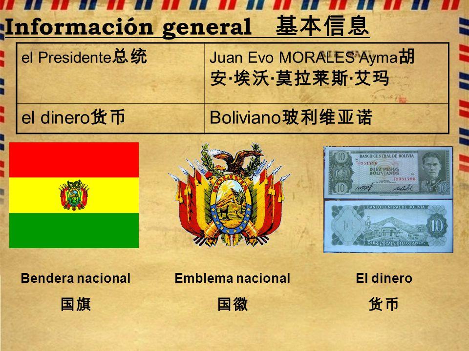 Información general el Presidente Juan Evo MORALES Ayma · · · el dinero Boliviano Bendera nacional Emblema nacional El dinero