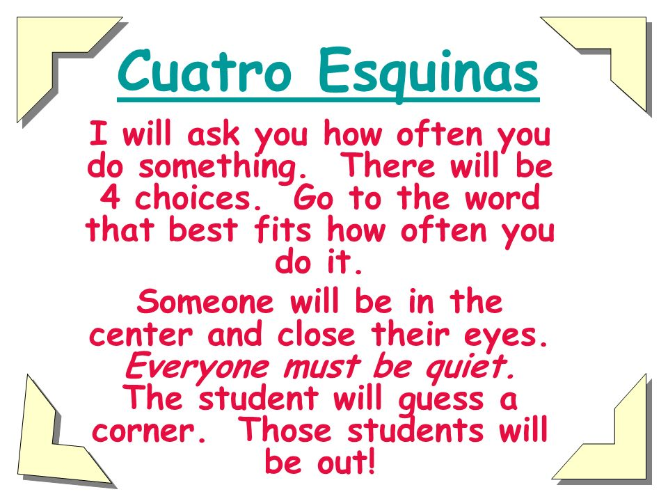 Cuatro Esquinas I will ask you how often you do something.