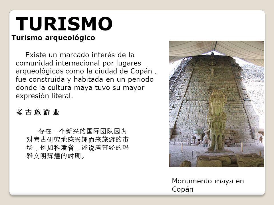 TURISMO Turismo arqueológico Monumento maya en Copán Existe un marcado interés de la comunidad internacional por lugares arqueológicos como la ciudad