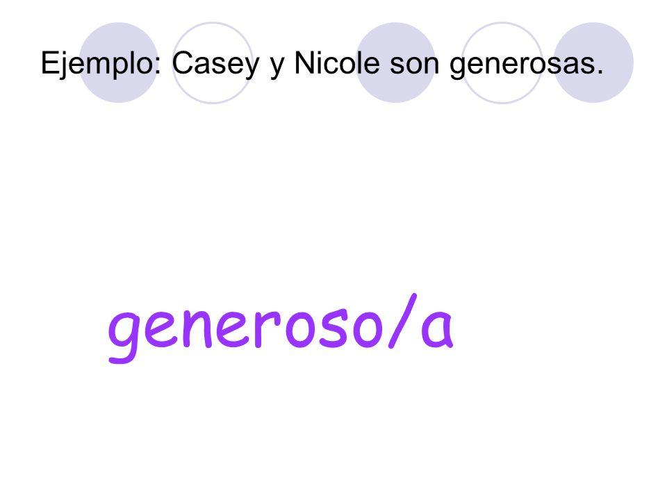 Ejemplo: Casey y Nicole son generosas. generoso/a