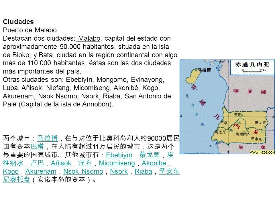 Ciudades Puerto de Malabo Destacan dos ciudades: Malabo, capital del estado con aproximadamente 90.000 habitantes, situada en la isla de Bioko; y Bata