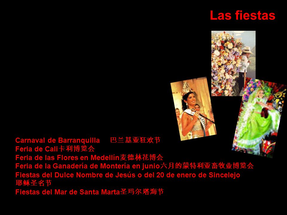 Las fiestas Carnaval de Barranquilla Feria de Cali Feria de las Flores en Medellín Feria de la Ganadería de Montería en junio Fiestas del Dulce Nombre