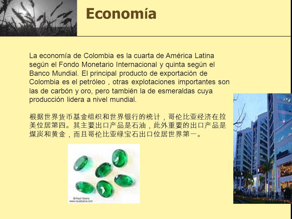 Econom í a La economía de Colombia es la cuarta de América Latina según el Fondo Monetario Internacional y quinta según el Banco Mundial. El principal