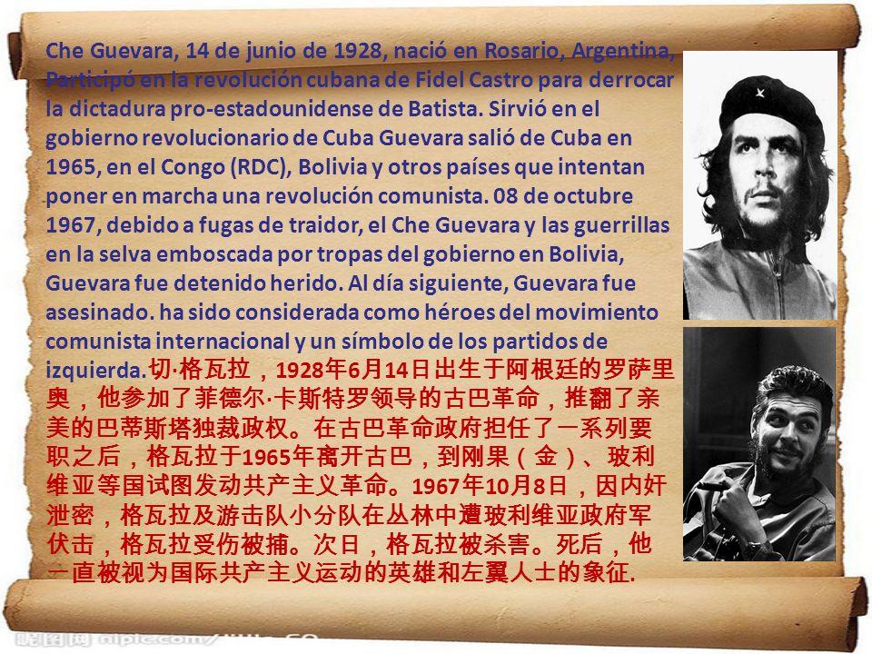 Che Guevara, 14 de junio de 1928, nació en Rosario, Argentina, Participó en la revolución cubana de Fidel Castro para derrocar la dictadura pro-estado
