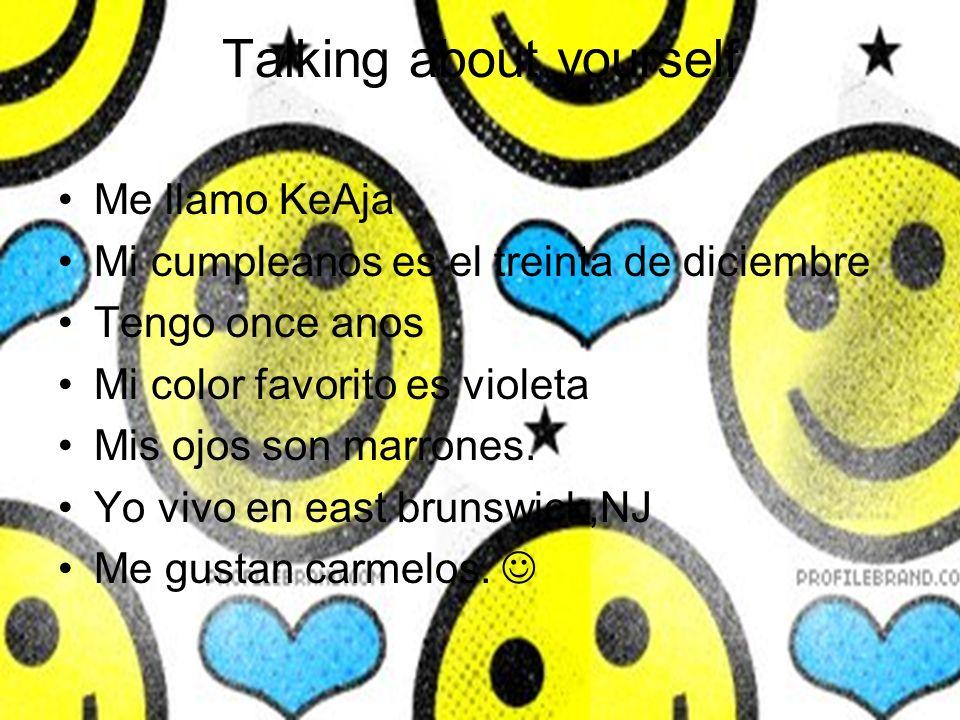 Talking about yourself Me llamo KeAja Mi cumpleanos es el treinta de diciembre Tengo once anos Mi color favorito es violeta Mis ojos son marrones. Yo