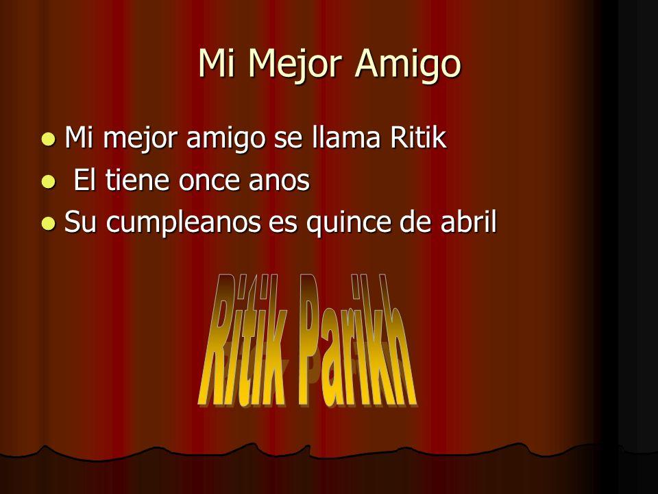 Mi Mejor Amigo Mi mejor amigo se llama Ritik Mi mejor amigo se llama Ritik El tiene once anos El tiene once anos Su cumpleanos es quince de abril Su c