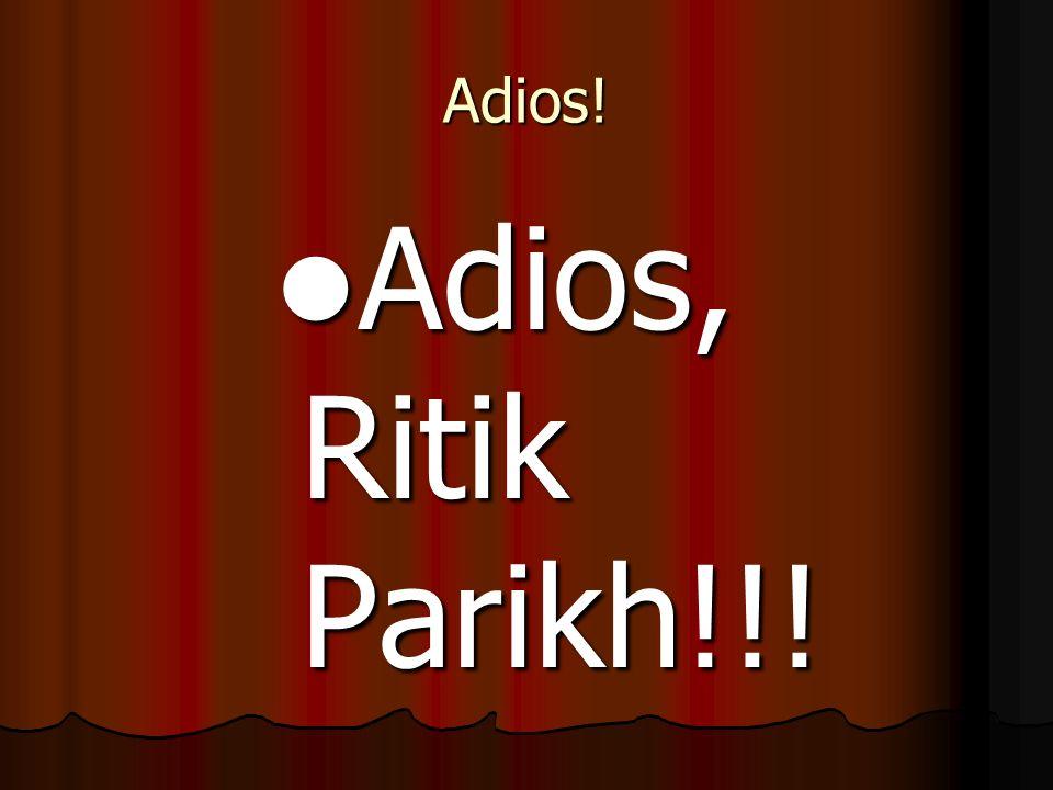 Adios! Adios, Ritik Parikh!!! Adios, Ritik Parikh!!!