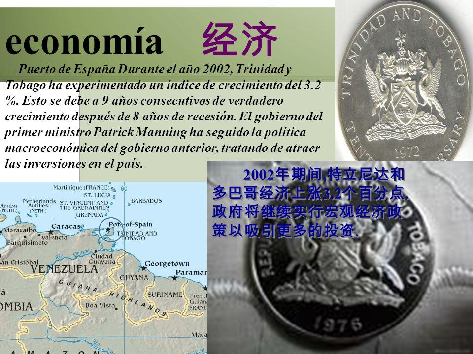 economía Puerto de España Durante el año 2002, Trinidad y Tobago ha experimentado un índice de crecimiento del 3.2 %. Esto se debe a 9 años consecutiv