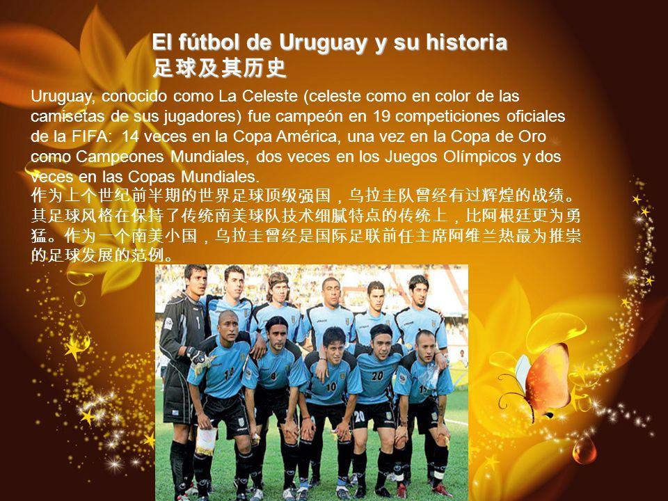El fútbol de Uruguay y su historia El fútbol de Uruguay y su historia Uruguay, conocido como La Celeste (celeste como en color de las camisetas de sus