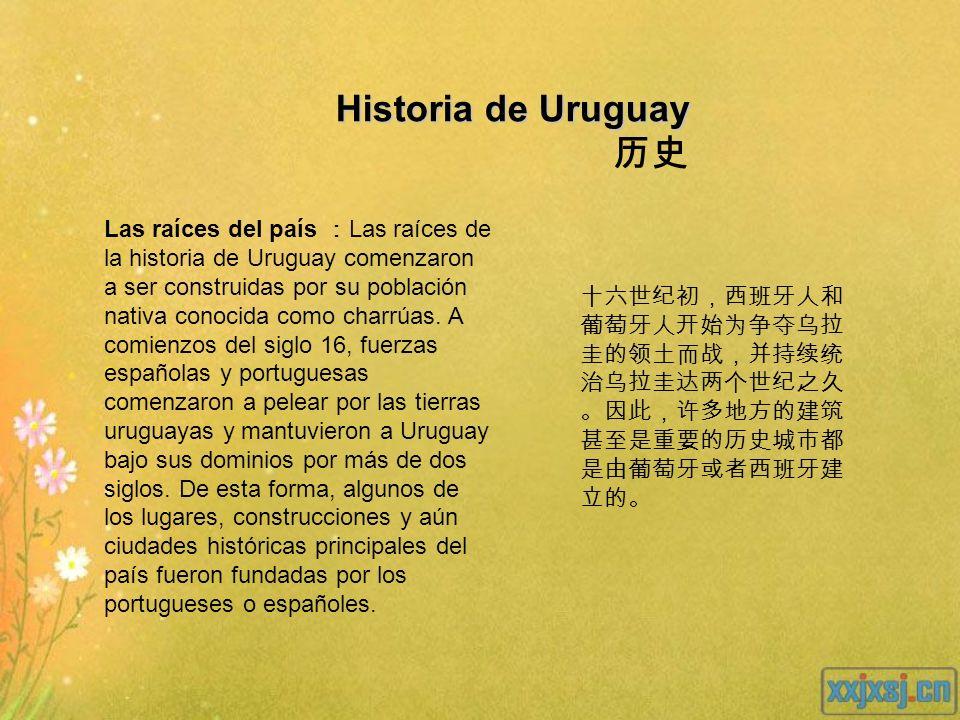 Historia de Uruguay Historia de Uruguay Las raíces del país Las raíces de la historia de Uruguay comenzaron a ser construidas por su población nativa