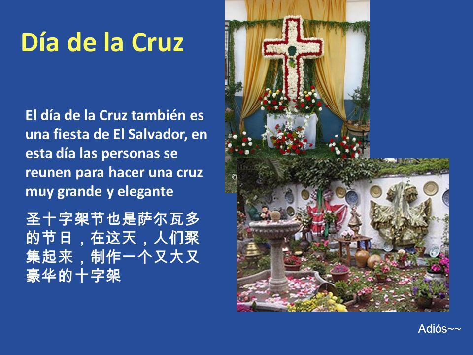 Día de la Cruz Adiós~~ El día de la Cruz también es una fiesta de El Salvador, en esta día las personas se reunen para hacer una cruz muy grande y ele