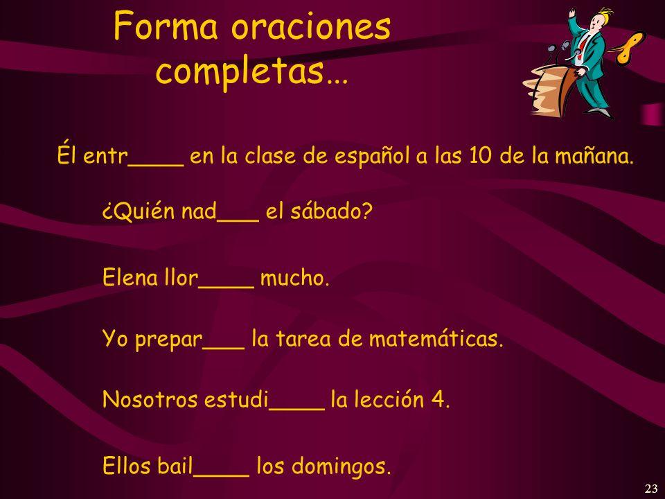 22 Forma oraciones completas… Yo contest____ una pregunta en clase.