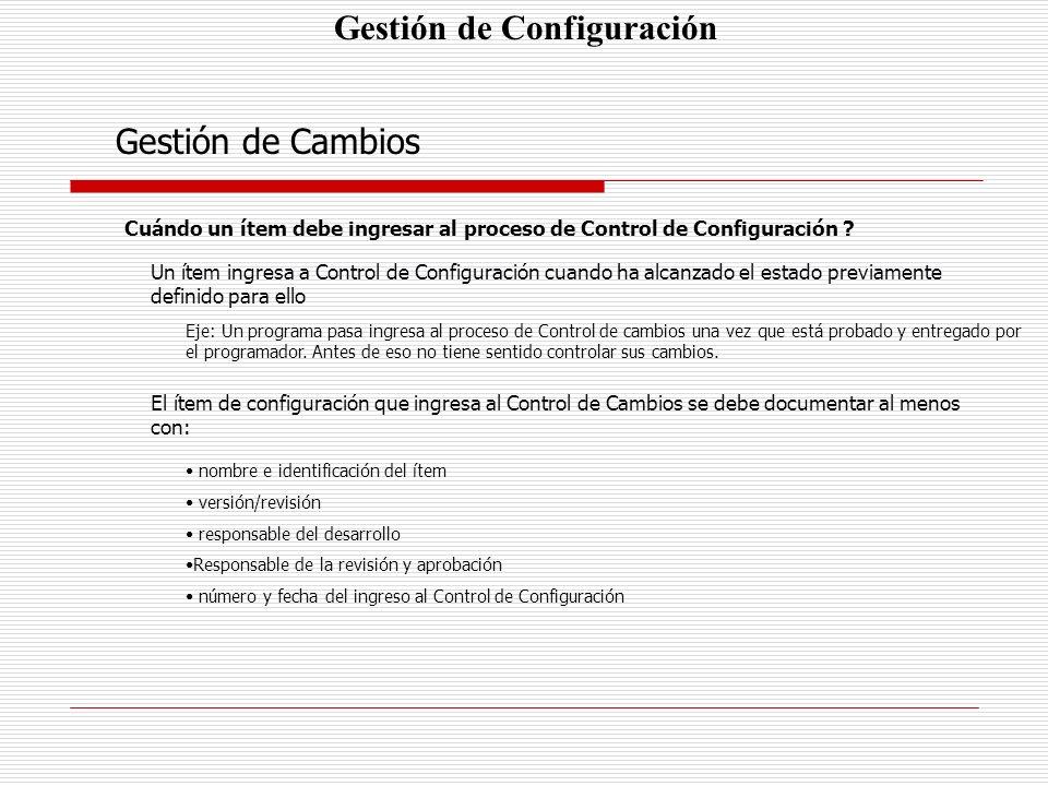 Gestión de Configuración Gestión de Cambios Cuándo un ítem debe ingresar al proceso de Control de Configuración ? Un ítem ingresa a Control de Configu
