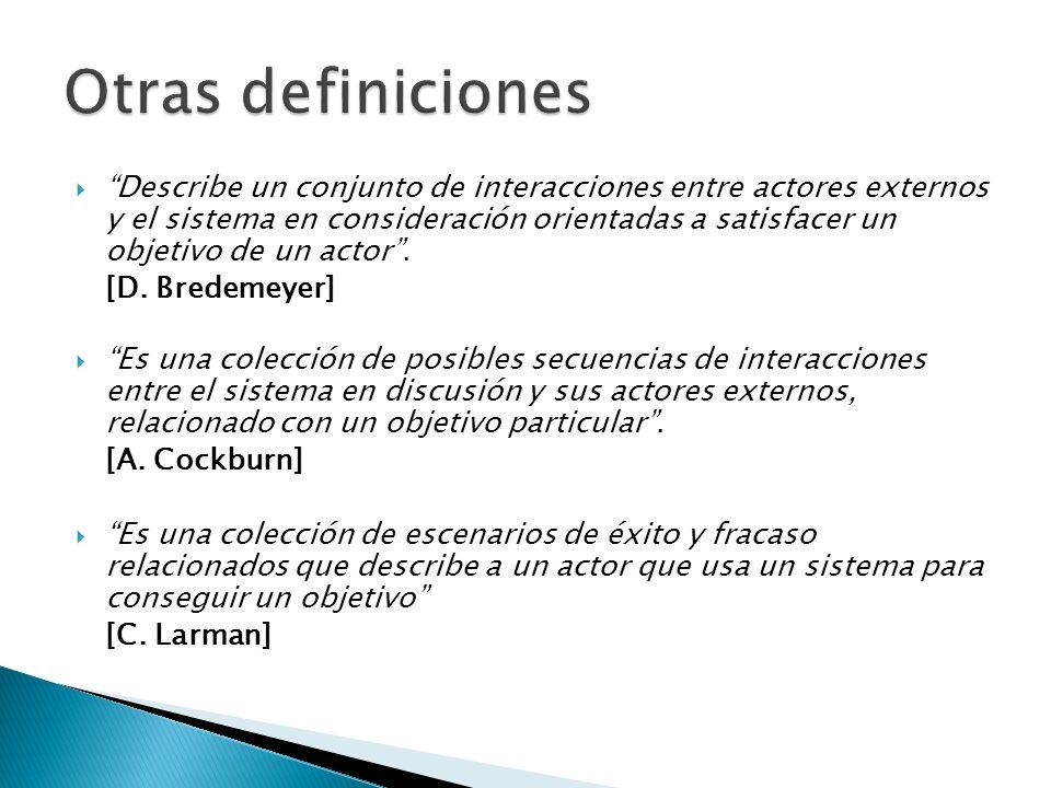 Describe un conjunto de interacciones entre actores externos y el sistema en consideración orientadas a satisfacer un objetivo de un actor. [D. Bredem