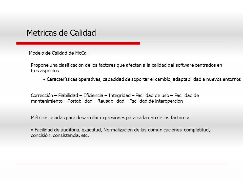Metricas de Calidad Modelo de Calidad de McCall Propone una clasificación de los factores que afectan a la calidad del software centrados en tres aspe
