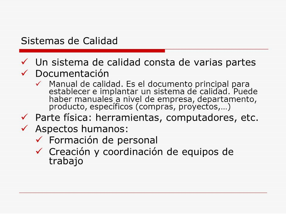 Sistemas de Calidad Un sistema de calidad consta de varias partes Documentación Manual de calidad. Es el documento principal para establecer e implant