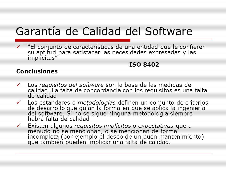 Garantía de Calidad del Software El conjunto de características de una entidad que le confieren su aptitud para satisfacer las necesidades expresadas