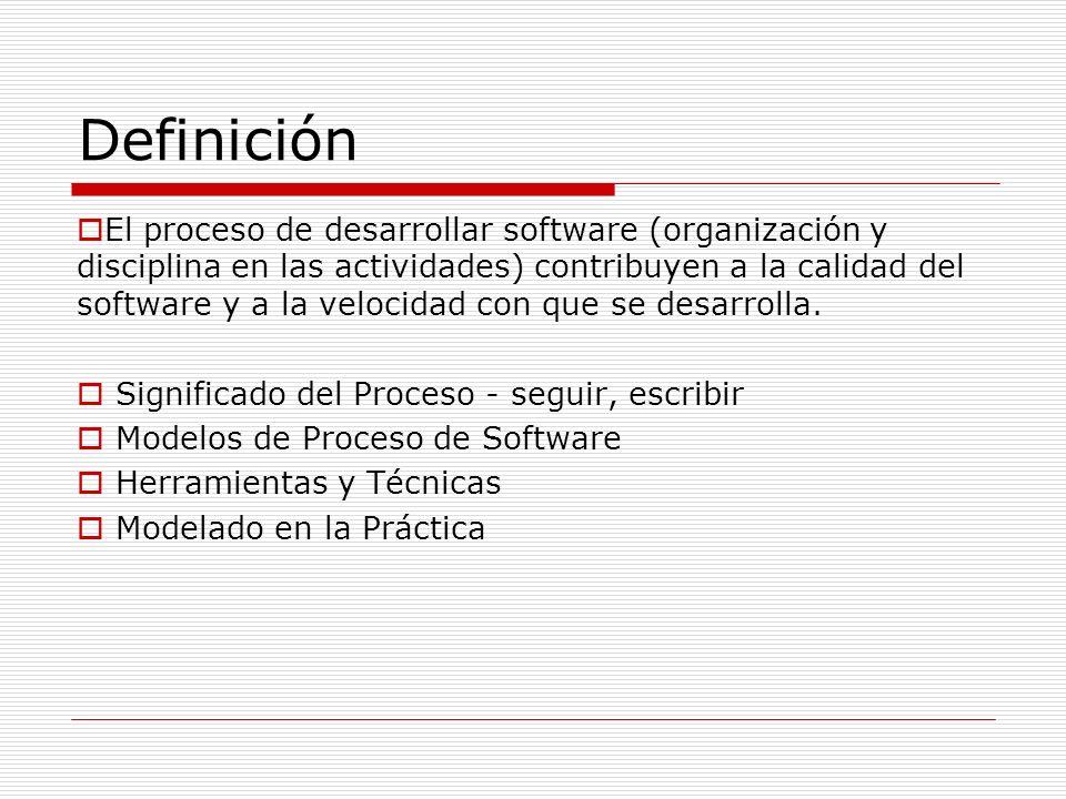 Definición El proceso de desarrollar software (organización y disciplina en las actividades) contribuyen a la calidad del software y a la velocidad co