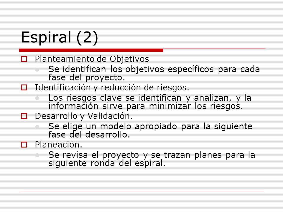 Espiral (2) Planteamiento de Objetivos l Se identifican los objetivos específicos para cada fase del proyecto. Identificación y reducción de riesgos.