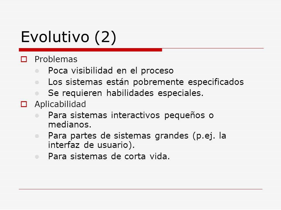 Evolutivo (2) Problemas l Poca visibilidad en el proceso l Los sistemas están pobremente especificados l Se requieren habilidades especiales. Aplicabi