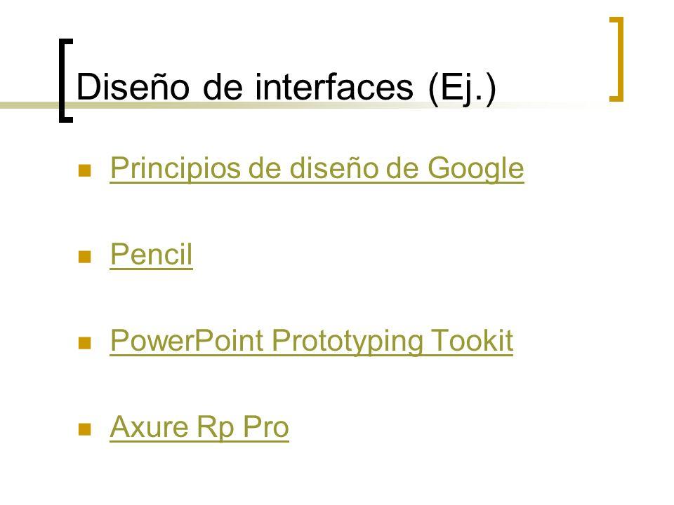 Diseño de interfaces (Ej.) Principios de diseño de Google Pencil PowerPoint Prototyping Tookit Axure Rp Pro