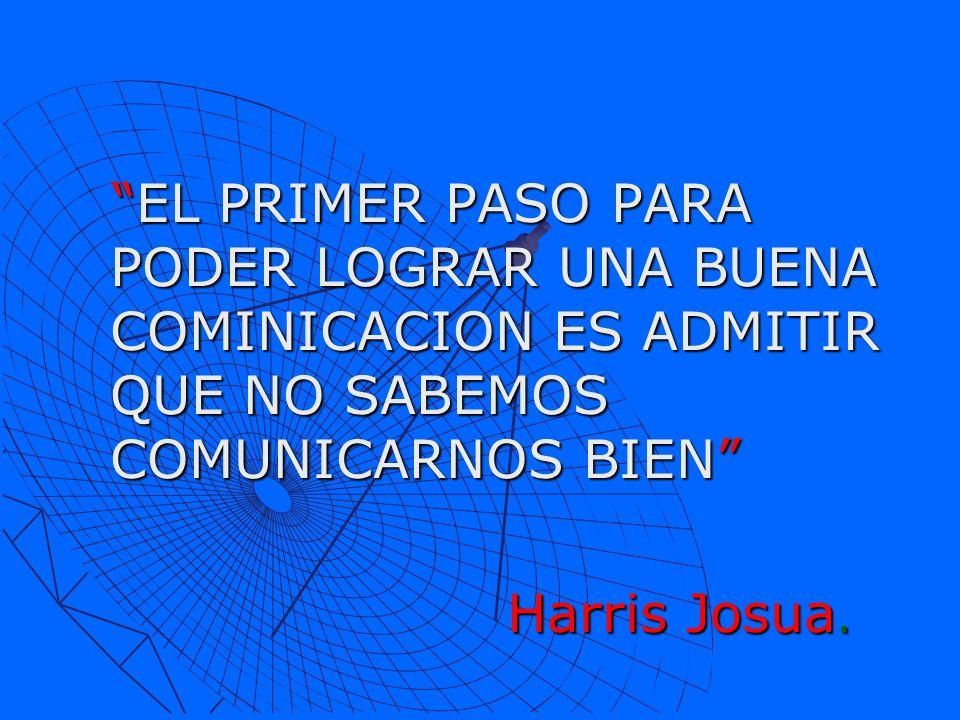 EL PRIMER PASO PARA PODER LOGRAR UNA BUENA COMINICACION ES ADMITIR QUE NO SABEMOS COMUNICARNOS BIEN EL PRIMER PASO PARA PODER LOGRAR UNA BUENA COMINIC