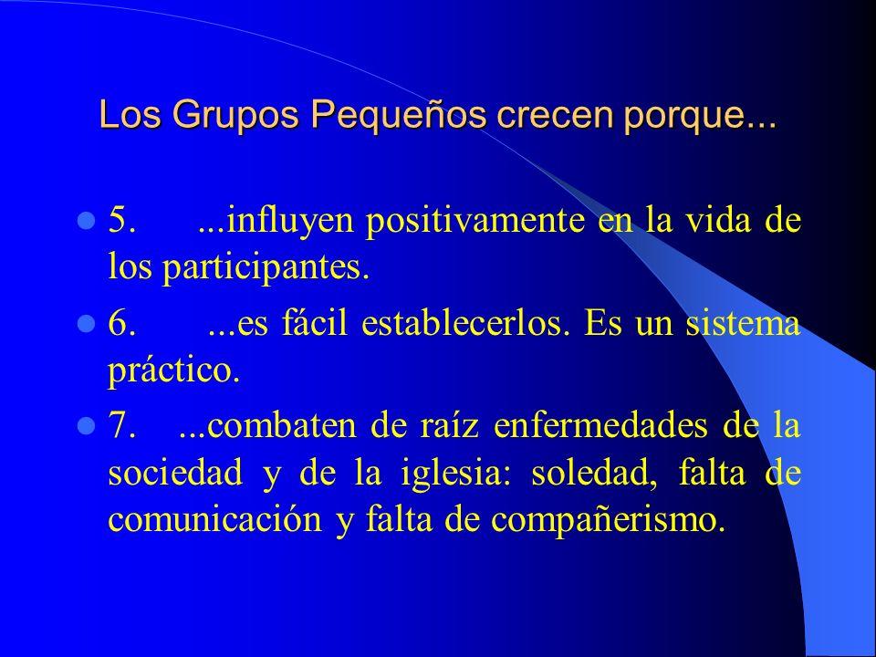 Los Grupos Pequeños crecen porque... 5....influyen positivamente en la vida de los participantes. 6....es fácil establecerlos. Es un sistema práctico.