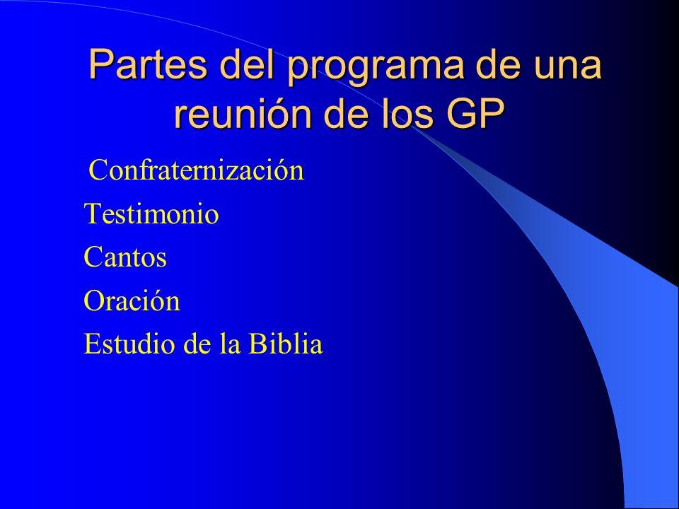 Partes del programa de una reunión de los GP Partes del programa de una reunión de los GP Confraternización Testimonio Cantos Oración Estudio de la Bi