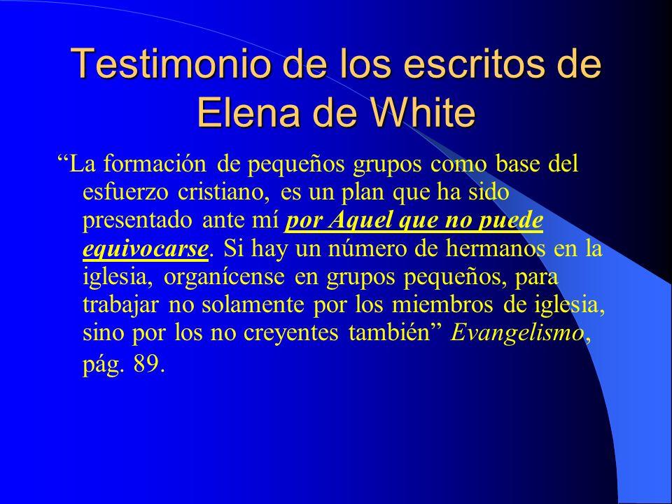 Testimonio de los escritos de Elena de White La formación de pequeños grupos como base del esfuerzo cristiano, es un plan que ha sido presentado ante