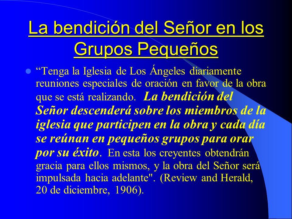 La bendición del Señor en los Grupos Pequeños Tenga la Iglesia de Los Ángeles diariamente reuniones especiales de oración en favor de la obra que se e