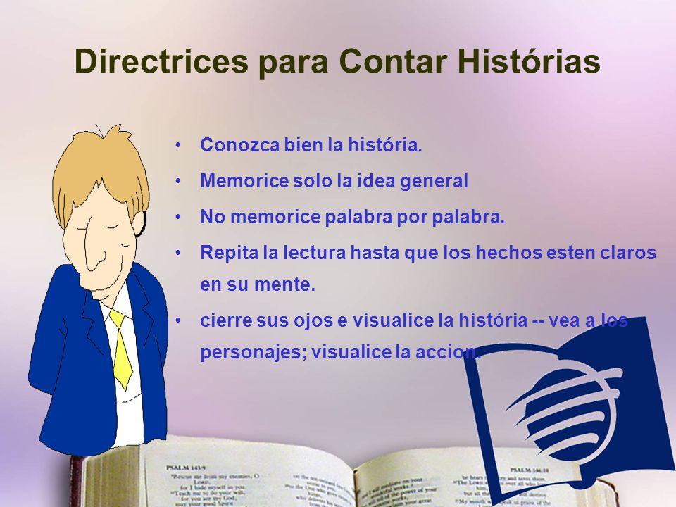 Conozca bien la história. Memorice solo la idea general No memorice palabra por palabra.