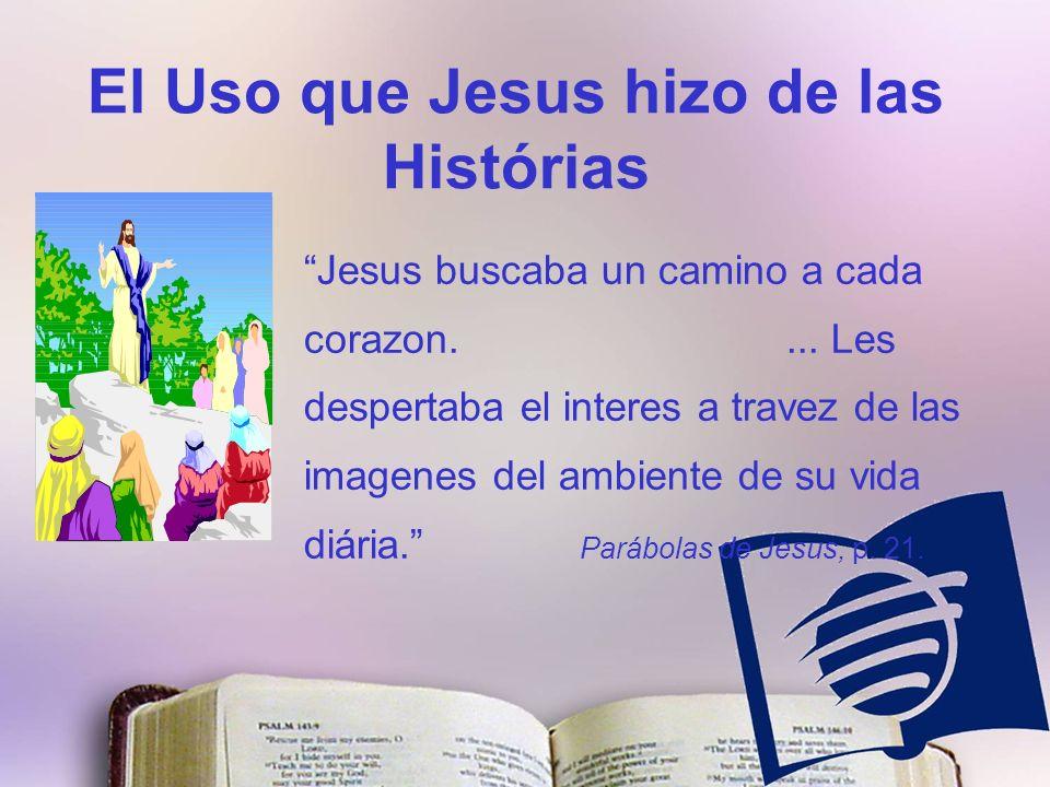 El Uso que Jesus hizo de las Histórias Jesus buscaba un camino a cada corazon....