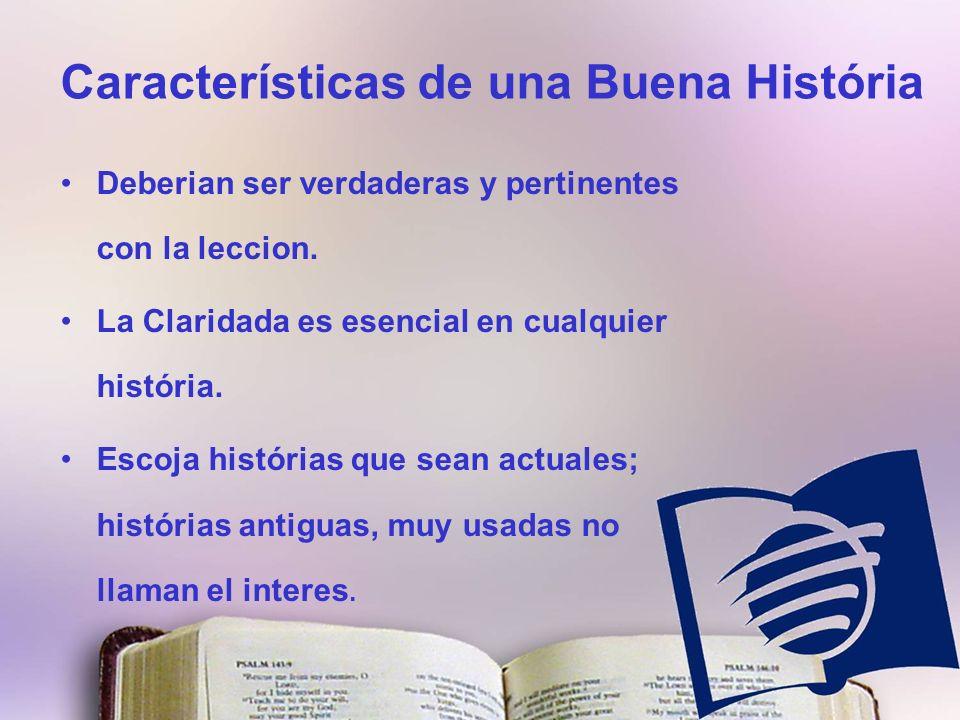 Características de una Buena História Deberian ser verdaderas y pertinentes con la leccion.