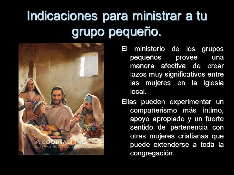 Indicaciones para ministrar a tu grupo pequeño. El ministerio de los grupos pequeños provee una manera afectiva de crear lazos muy significativos entr