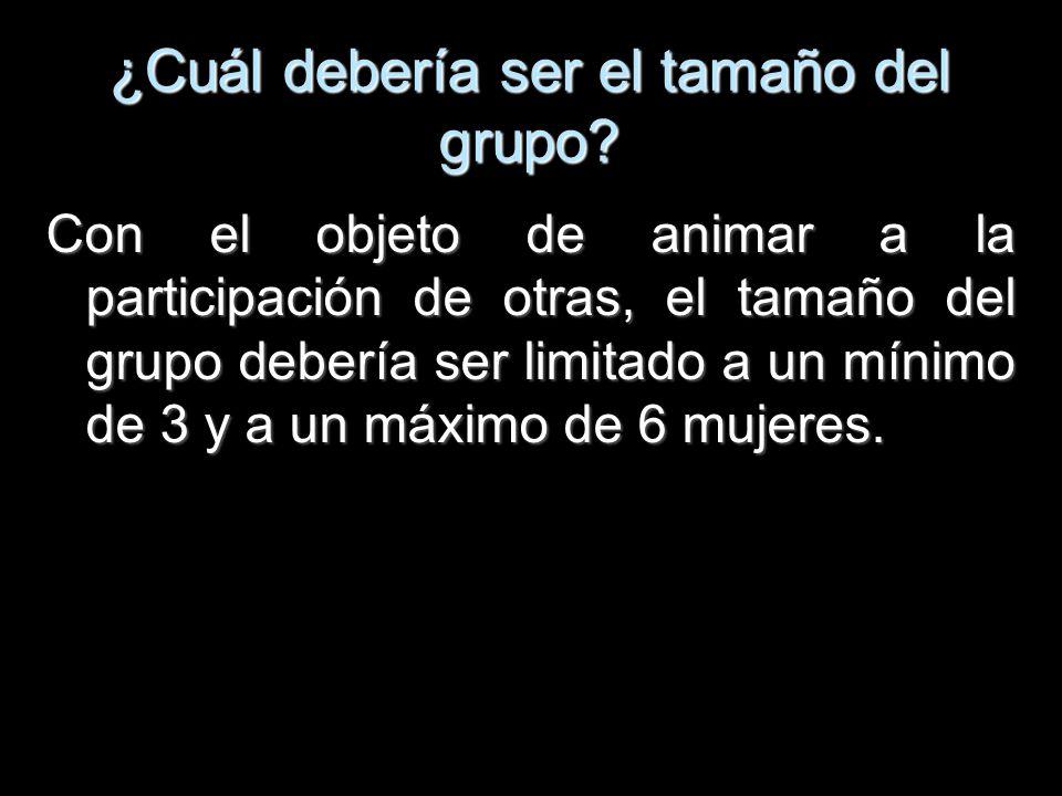 ¿Cuál debería ser el tamaño del grupo? Con el objeto de animar a la participación de otras, el tamaño del grupo debería ser limitado a un mínimo de 3