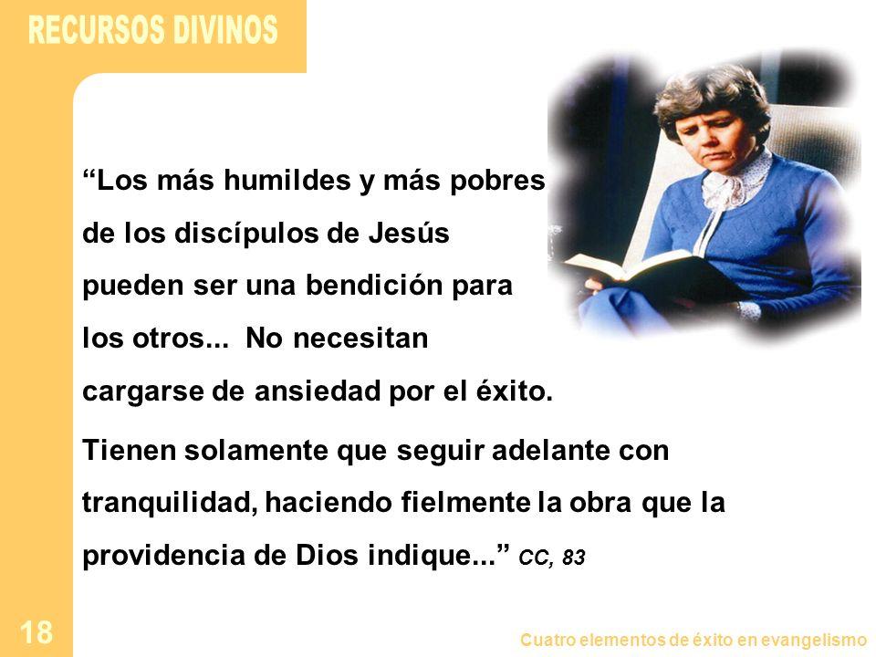 Cuatro elementos de éxito en evangelismo 18 Los más humildes y más pobres de los discípulos de Jesús pueden ser una bendición para los otros... No nec