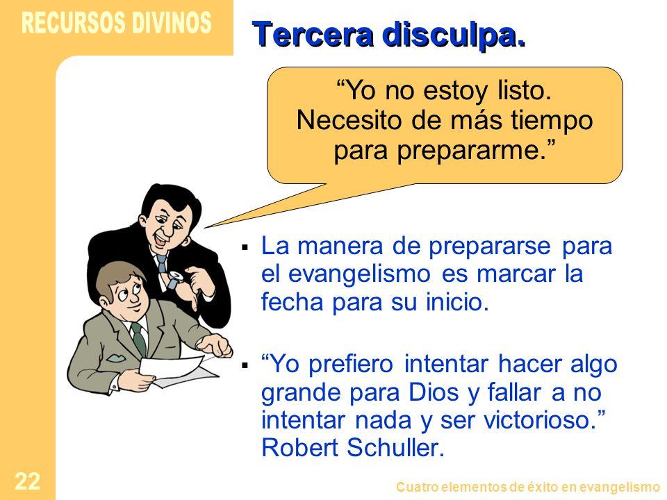 Cuatro elementos de éxito en evangelismo 22 Tercera disculpa. La manera de prepararse para el evangelismo es marcar la fecha para su inicio. Yo prefie