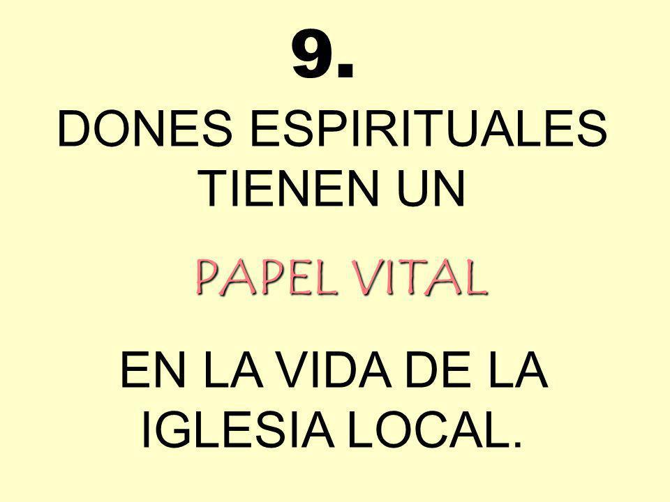 DONES ESPIRITUALES TIENEN UN PAPEL VITAL EN LA VIDA DE LA IGLESIA LOCAL. 9.