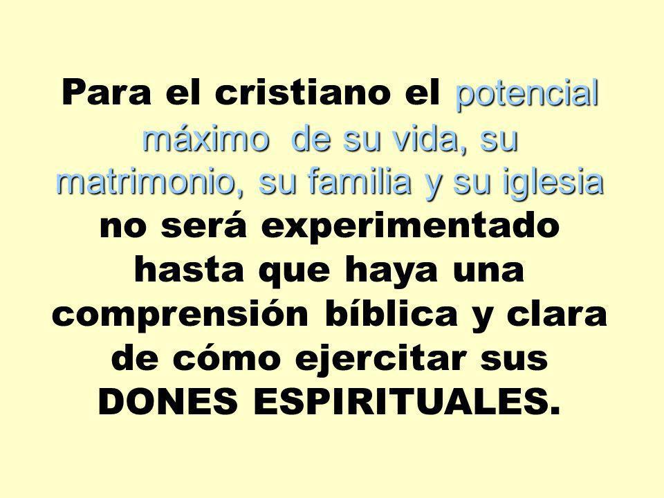Para el cristiano el p pp potencial máximo de su vida, su matrimonio, su familia y su iglesia no será experimentado hasta que haya una comprensión bíb