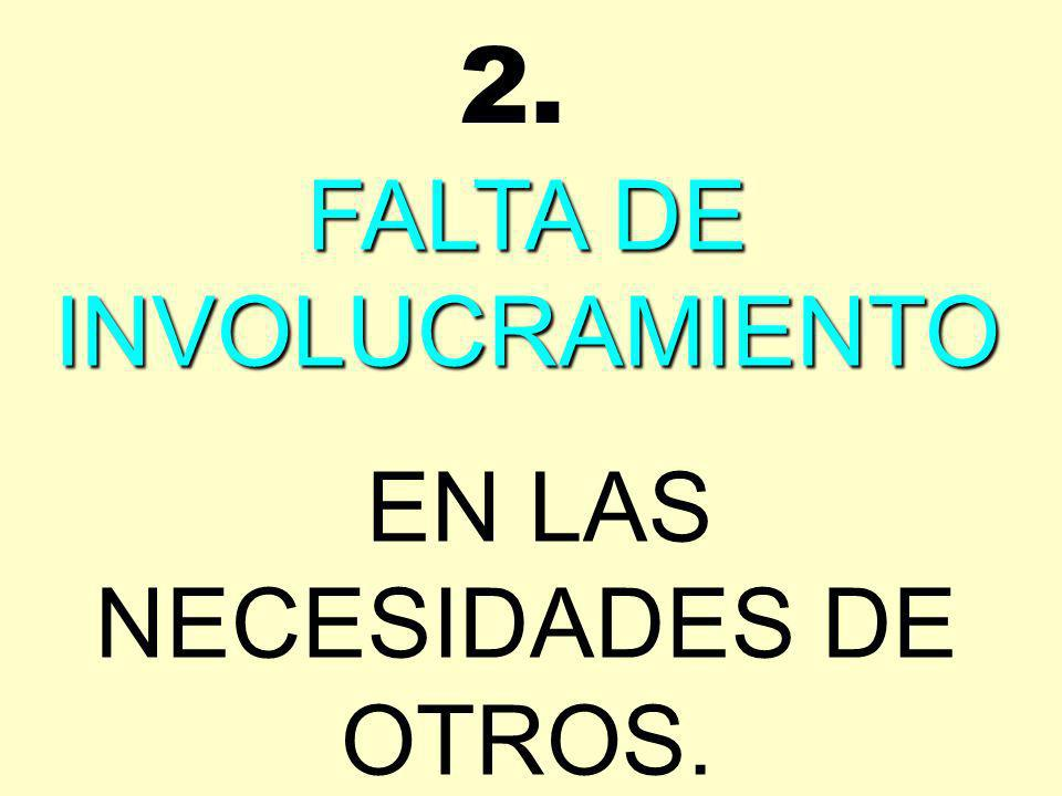 FALTA DE INVOLUCRAMIENTO EN LAS NECESIDADES DE OTROS. 2.