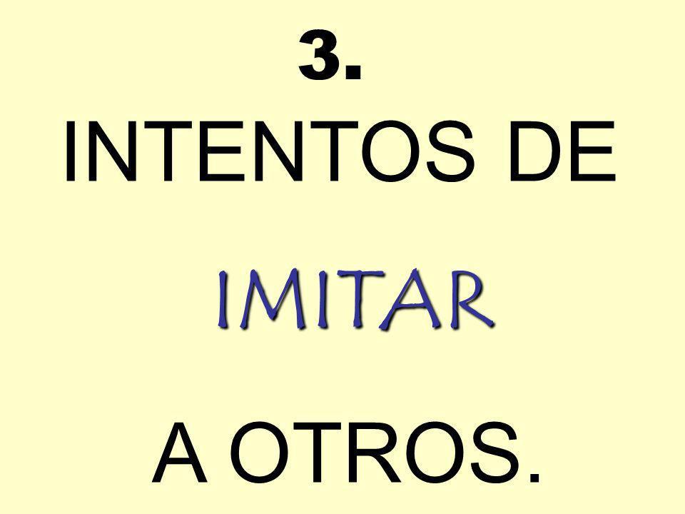 INTENTOS DE IMITAR A OTROS. 3.