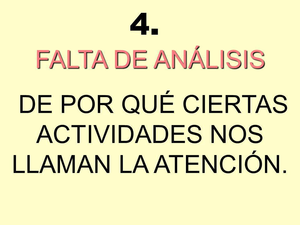 FALTA DE ANÁLISIS DE POR QUÉ CIERTAS ACTIVIDADES NOS LLAMAN LA ATENCIÓN. 4.