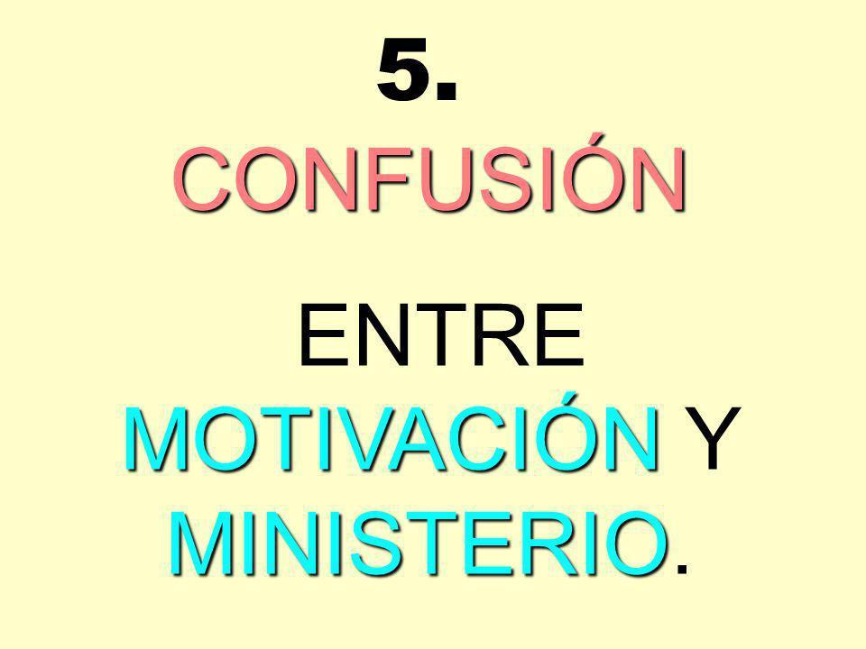 CONFUSIÓN ENTRE MOTIVACIÓN Y MINISTERIO. 5.